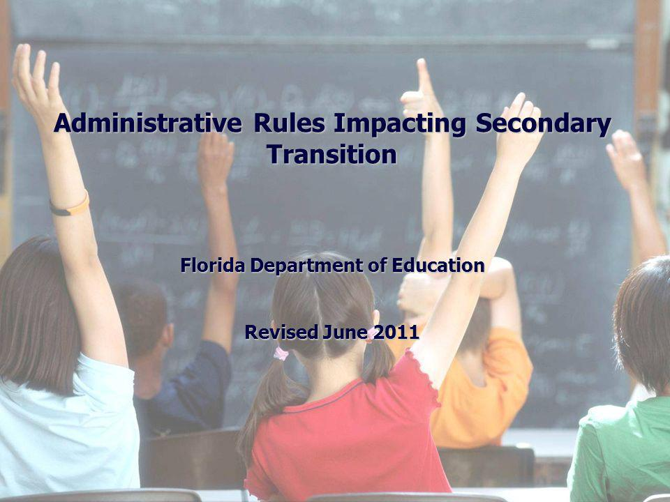 Administrative Rules Impacting Secondary Transition Florida Department of Education Revised June 2011
