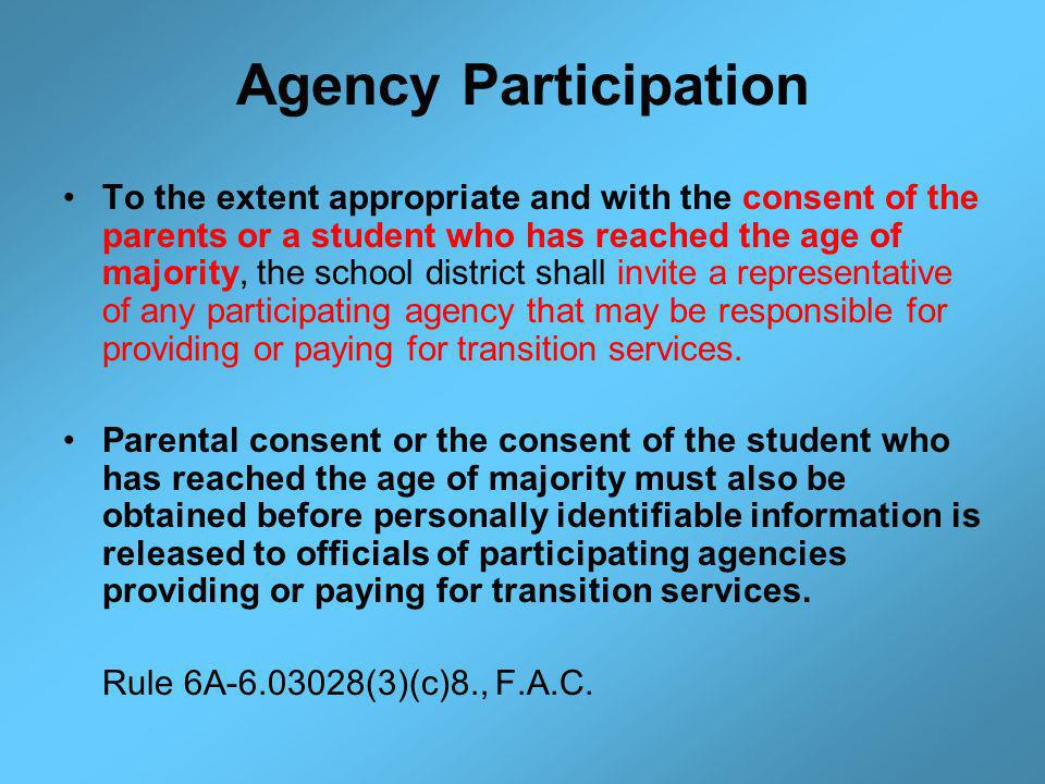 Agency Participation To the extent appropriate and with the consent of the parents or a student who has reached the age of majority, the school district shall invite a representative of any participating agency that may be responsible for providing or paying for transition services.