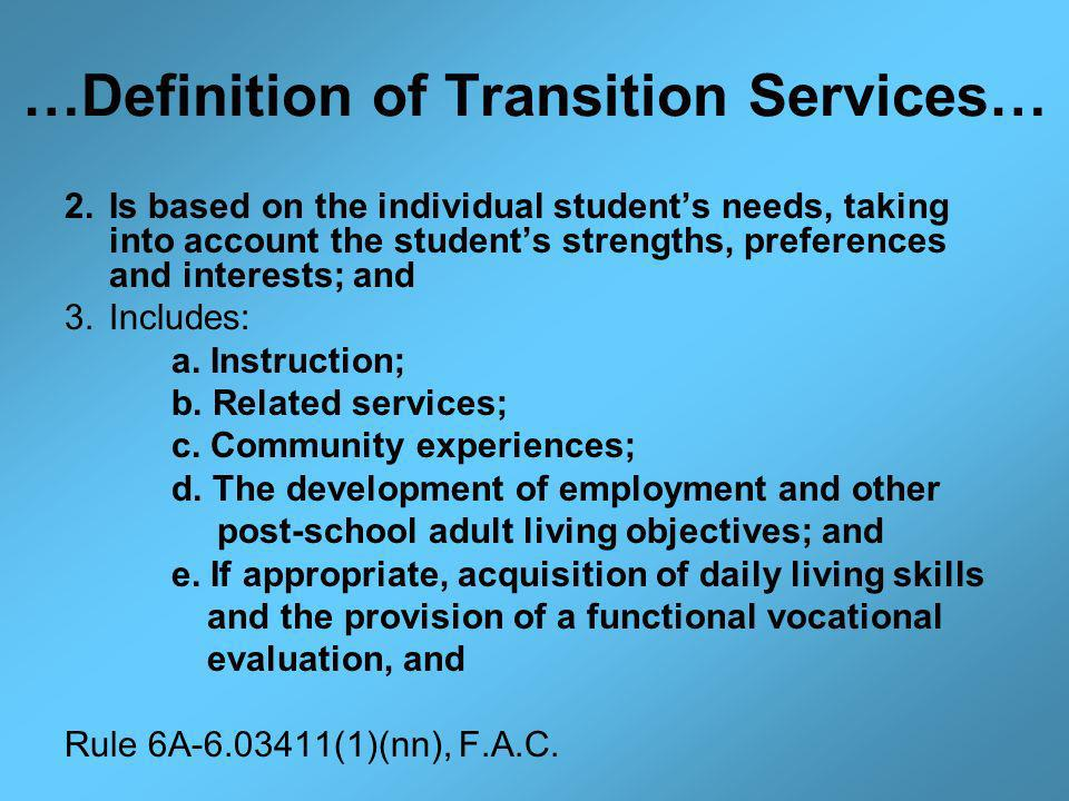 …Definition of Transition Services… 2.Is based on the individual students needs, taking into account the students strengths, preferences and interests; and 3.Includes: a.