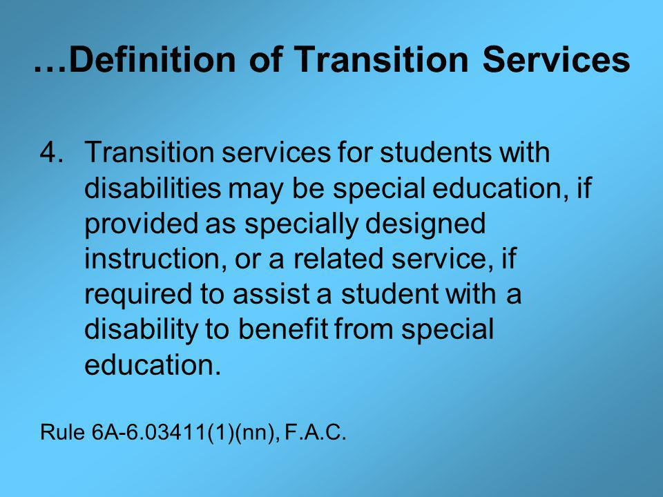 …Definition of Transition Services 4.Transition services for students with disabilities may be special education, if provided as specially designed instruction, or a related service, if required to assist a student with a disability to benefit from special education.