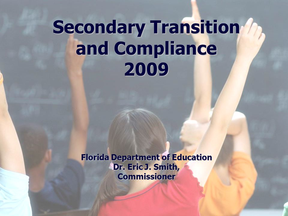 2 Division of Public Schools (PreK -12) Florida Department of Education Objective To provide a brief overview of secondary transition requirements aligned with Florida s Compliance Self- Assessment for State Performance Plan (SPP) 13- Secondary Transition Age 16 To provide answers to frequently asked questions related to secondary transition requirements To provide information on key changes to Florida State Board of Education Rules impacting secondary transition requirements