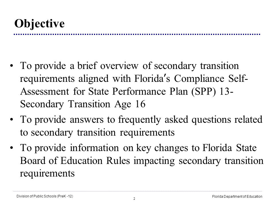 23 Division of Public Schools (PreK -12) Florida Department of Education Transfer of Rights – Informed at Age 17 The Transition IEP for a 17-year-old includes a statement that the student has been informed of the rights that will transfer at age 18.