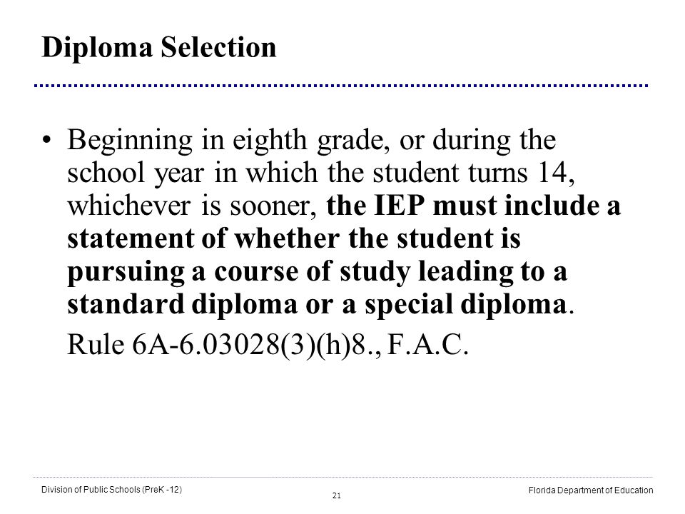 21 Division of Public Schools (PreK -12) Florida Department of Education Diploma Selection Beginning in eighth grade, or during the school year in whi