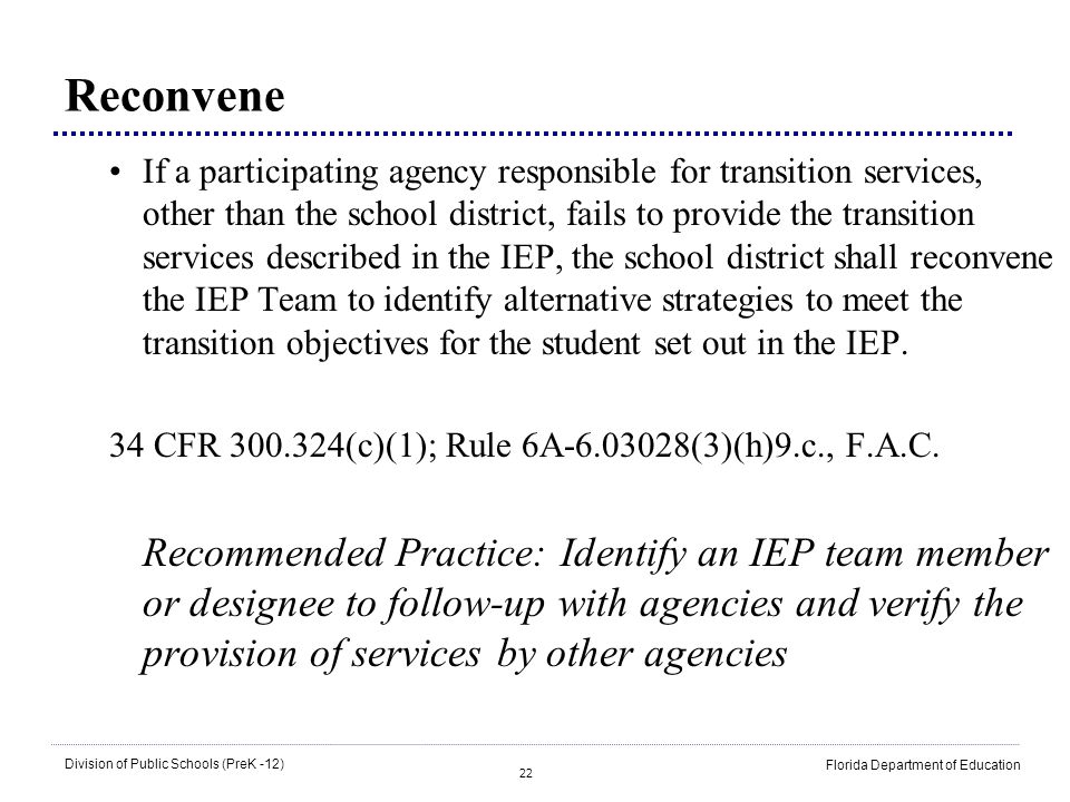 22 Division of Public Schools (PreK -12) Florida Department of Education Reconvene If a participating agency responsible for transition services, othe