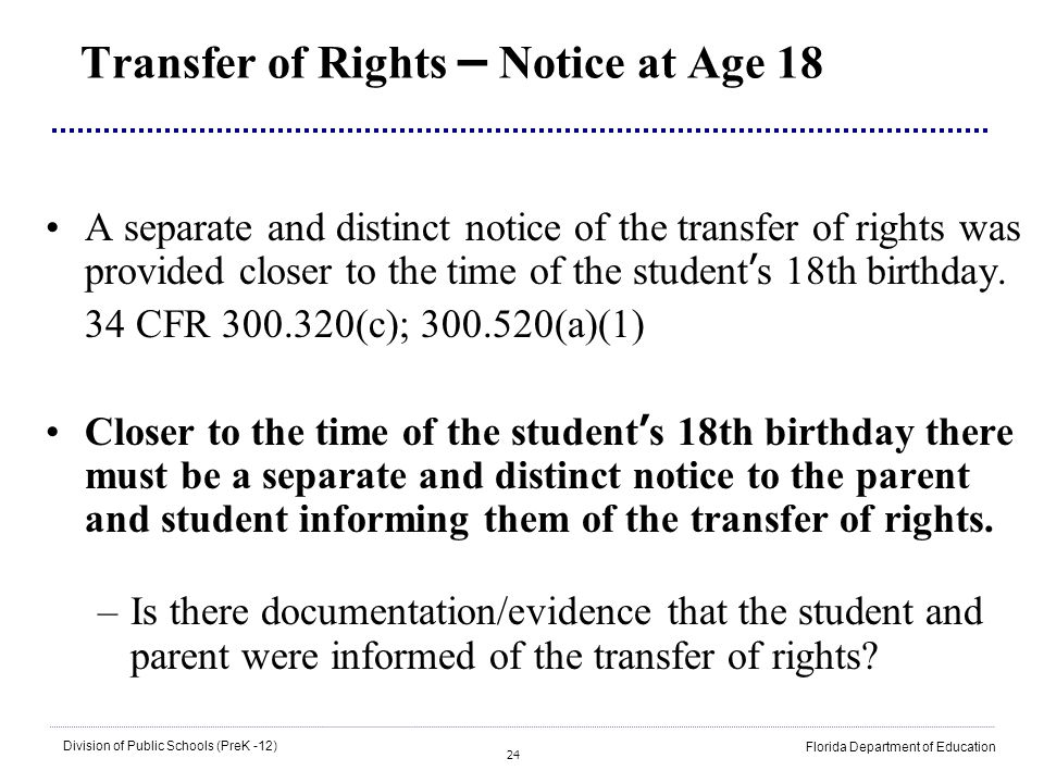 24 Division of Public Schools (PreK -12) Florida Department of Education Transfer of Rights – Notice at Age 18 A separate and distinct notice of the t