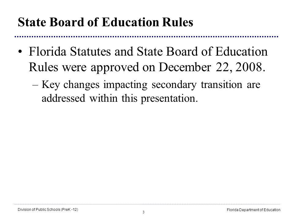 4 Division of Public Schools (PreK -12) Florida Department of Education Definition of Transition Services… a coordinated set of activities for a student with a disability that: 1.Is designed to be within a results-oriented process, that is focused on improving the academic and functional achievement of the student with a disability to facilitate the students movement from school to post-school activities, including postsecondary education, vocational education, integrated employment (including supported employment), continuing and adult education, adult services, independent living, or community participation; and… Rule 6A-6.03411(1)(nn), F.A.C.