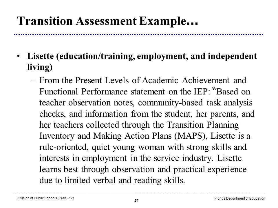 57 Division of Public Schools (PreK -12) Florida Department of Education Transition Assessment Example … Lisette (education/training, employment, and