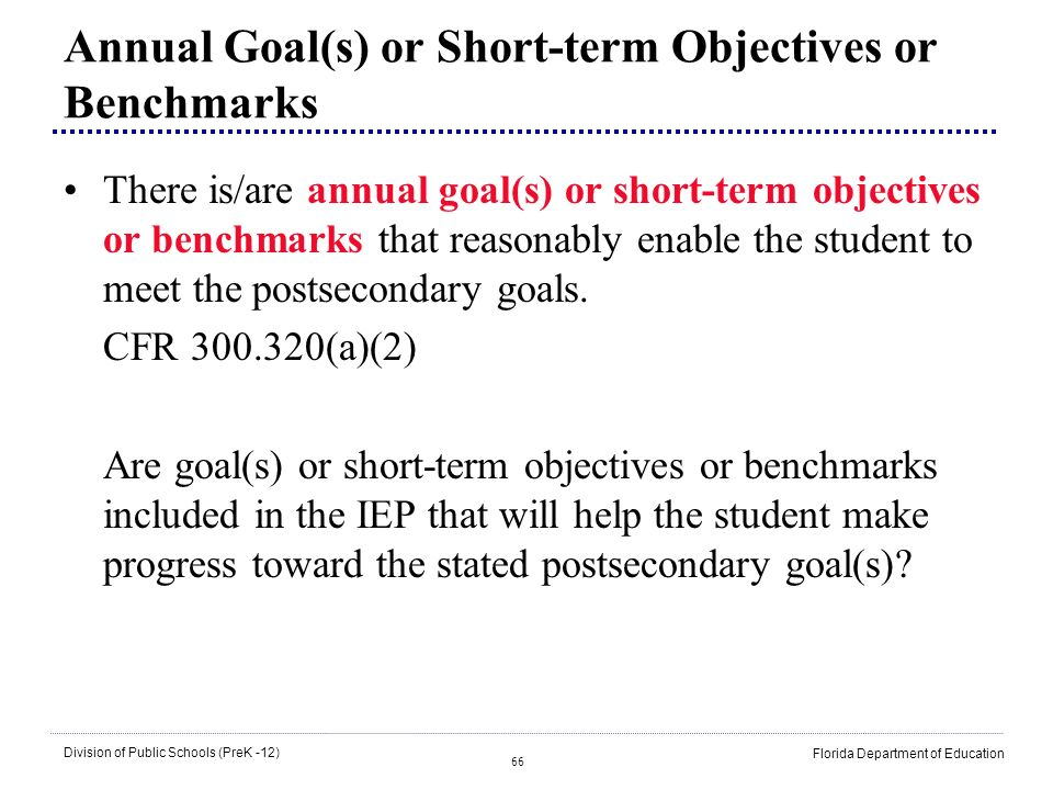 66 Division of Public Schools (PreK -12) Florida Department of Education Annual Goal(s) or Short-term Objectives or Benchmarks There is/are annual goa