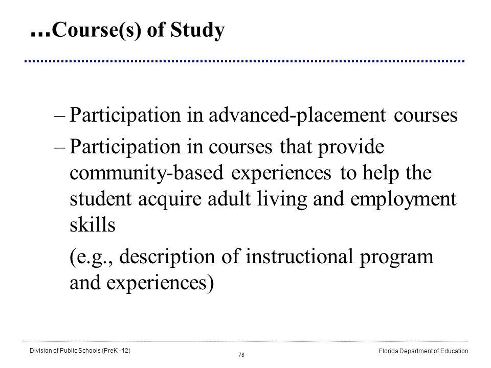 78 Division of Public Schools (PreK -12) Florida Department of Education … Course(s) of Study –Participation in advanced-placement courses –Participat