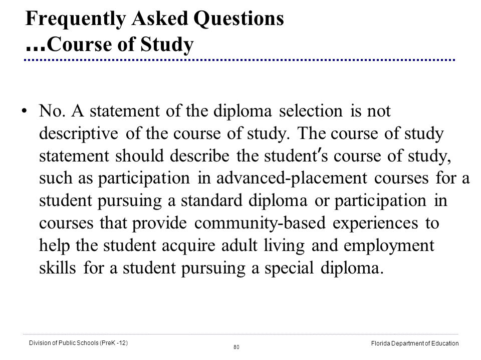80 Division of Public Schools (PreK -12) Florida Department of Education Frequently Asked Questions … Course of Study No. A statement of the diploma s