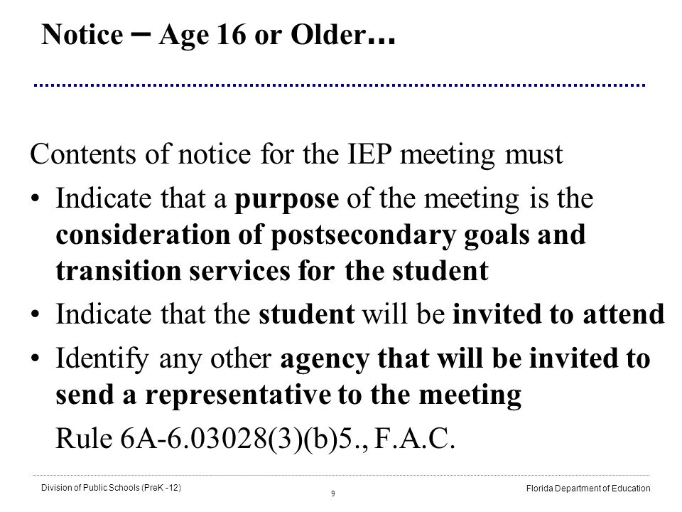 10 Division of Public Schools (PreK -12) Florida Department of Education … Notice – Age 16 or Older Only those agencies that may provide or pay for needed transition services based on the individual student s needs must be invited.