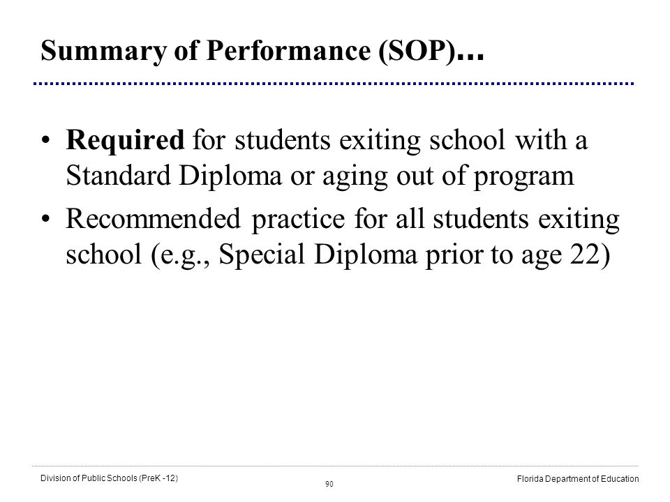 90 Division of Public Schools (PreK -12) Florida Department of Education Summary of Performance (SOP) … Required for students exiting school with a St