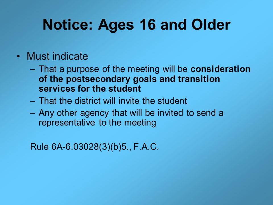Notice: Ages 16 and Older Must indicate –That a purpose of the meeting will be consideration of the postsecondary goals and transition services for th
