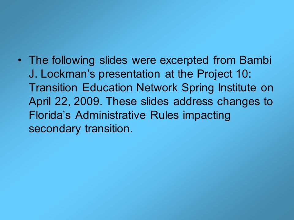 The following slides were excerpted from Bambi J. Lockmans presentation at the Project 10: Transition Education Network Spring Institute on April 22,
