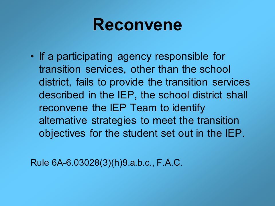 Reconvene If a participating agency responsible for transition services, other than the school district, fails to provide the transition services desc