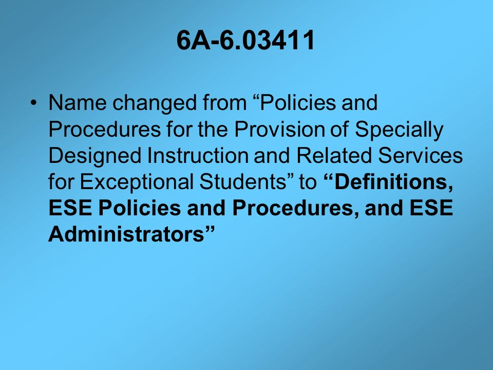 6A-6.03411 Name changed from Policies and Procedures for the Provision of Specially Designed Instruction and Related Services for Exceptional Students