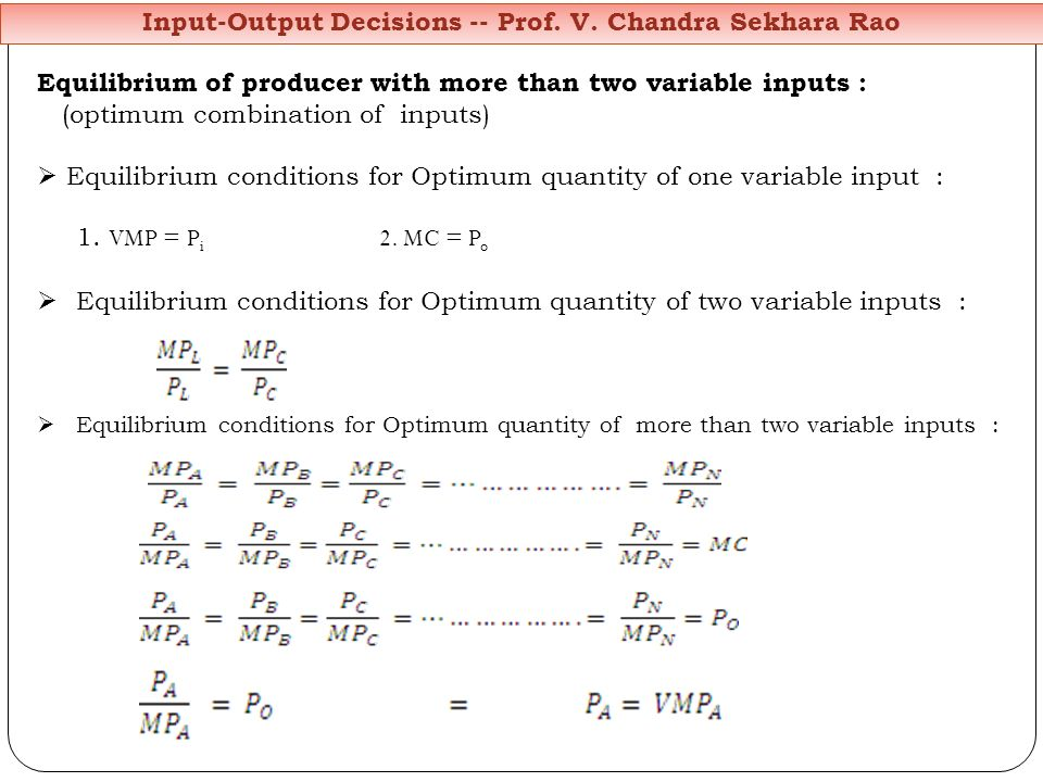 Equilibrium of producer with more than two variable inputs : (optimum combination of inputs) Equilibrium conditions for Optimum quantity of one variab