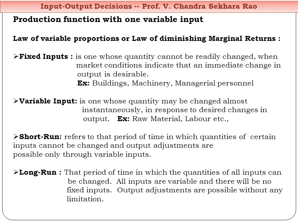 Production function with one variable input Law of variable proportions or Law of diminishing Marginal Returns : Fixed Inputs : is one whose quantity
