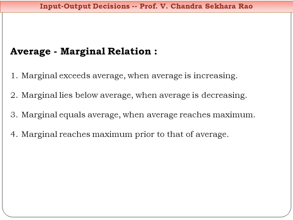 Average - Marginal Relation : 1.Marginal exceeds average, when average is increasing. 2.Marginal lies below average, when average is decreasing. 3.Mar
