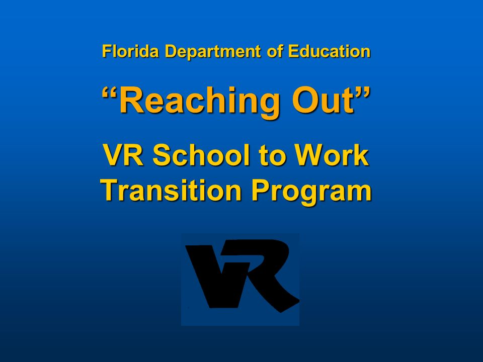Florida Department of Education Reaching Out VR School to Work Transition Program