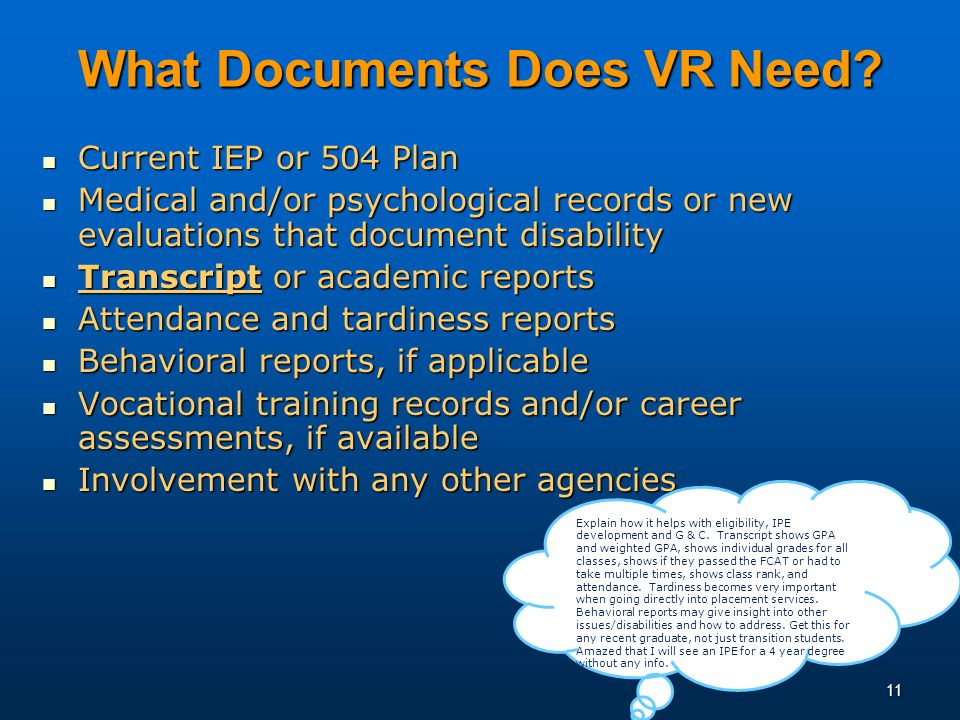 11 What Documents Does VR Need? Current IEP or 504 Plan Current IEP or 504 Plan Medical and/or psychological records or new evaluations that document