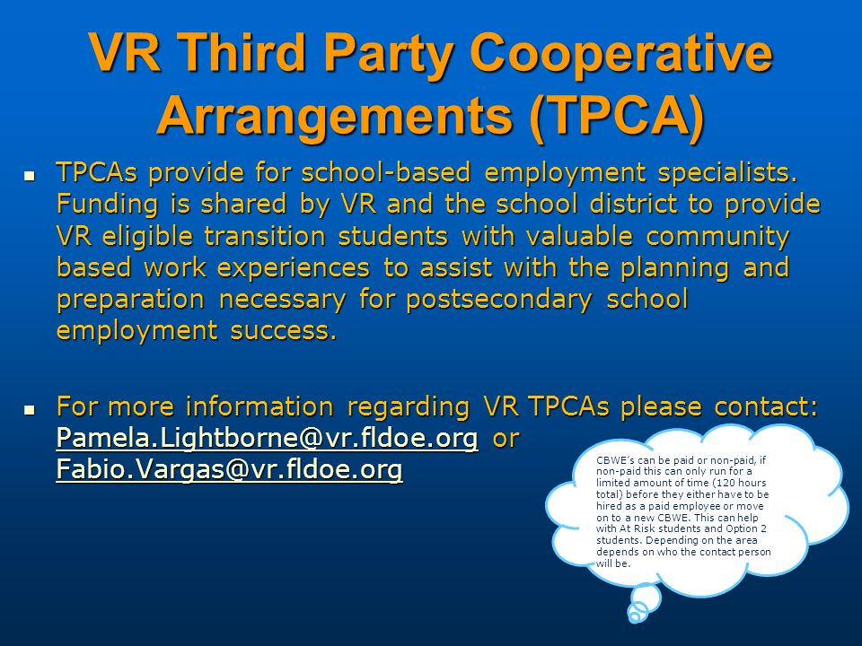 VR Third Party Cooperative Arrangements (TPCA) TPCAs provide for school-based employment specialists. Funding is shared by VR and the school district