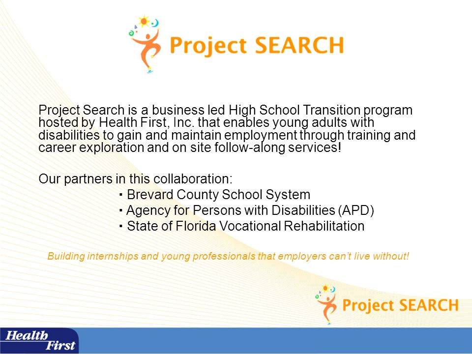 Project Search is a business led High School Transition program hosted by Health First, Inc.
