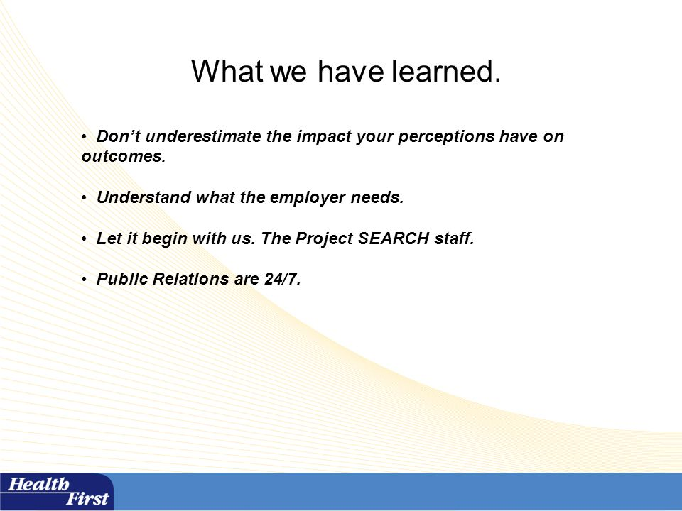 What we have learned. Dont underestimate the impact your perceptions have on outcomes.