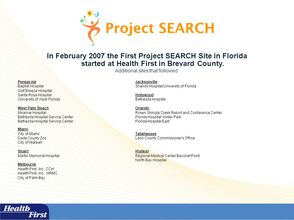 In February 2007 the First Project SEARCH Site in Florida started at Health First in Brevard County.