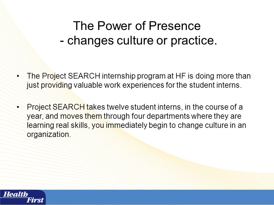 The Power of Presence - changes culture or practice.