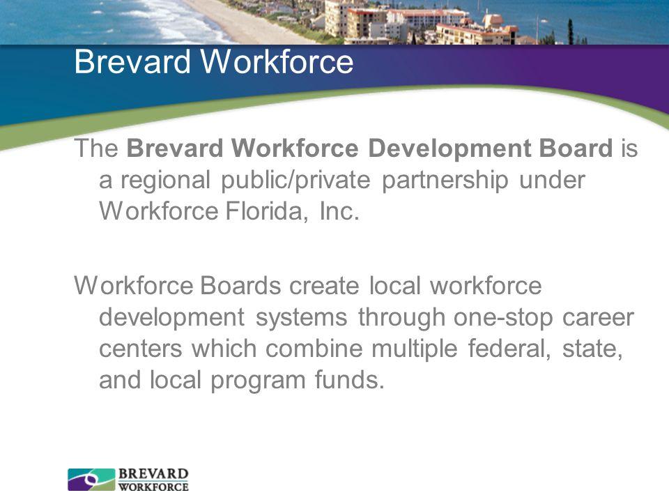 Brevard Workforce The Brevard Workforce Development Board is a regional public/private partnership under Workforce Florida, Inc. Workforce Boards crea