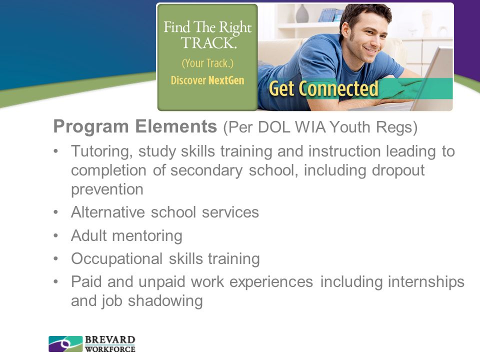 Program Elements (Per DOL WIA Youth Regs) Tutoring, study skills training and instruction leading to completion of secondary school, including dropout