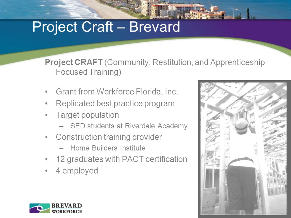 Project Craft – Brevard Project CRAFT (Community, Restitution, and Apprenticeship- Focused Training) Grant from Workforce Florida, Inc. Replicated bes