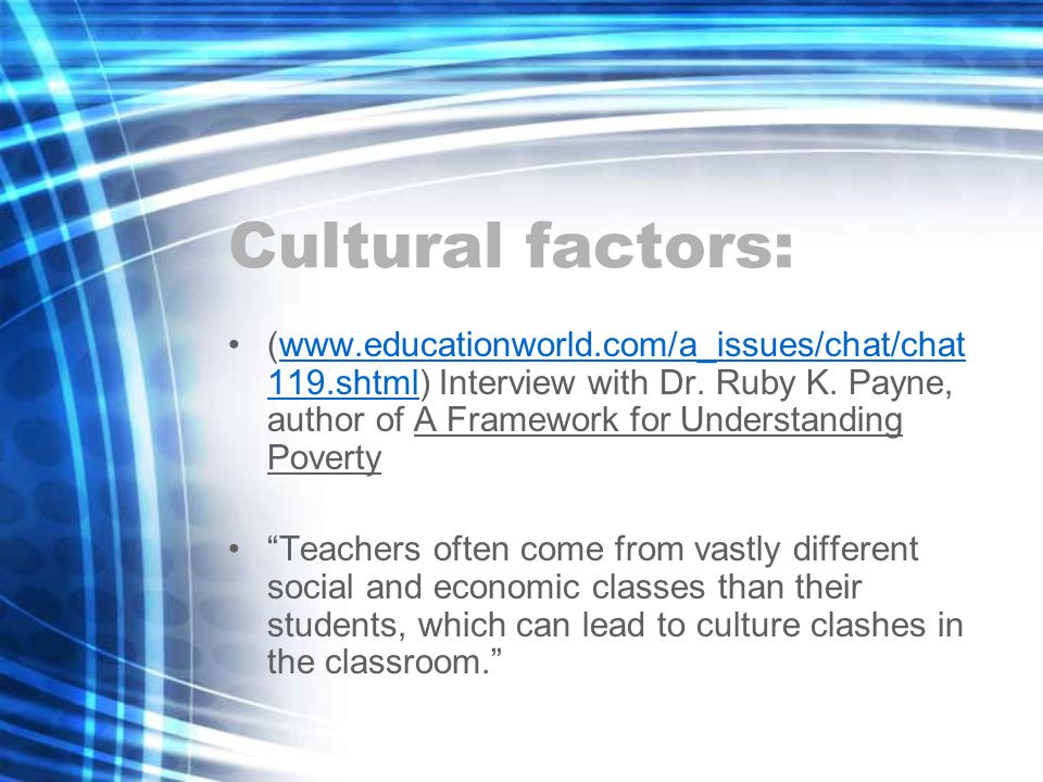 Cultural factors: (www.educationworld.com/a_issues/chat/chat 119.shtml) Interview with Dr.