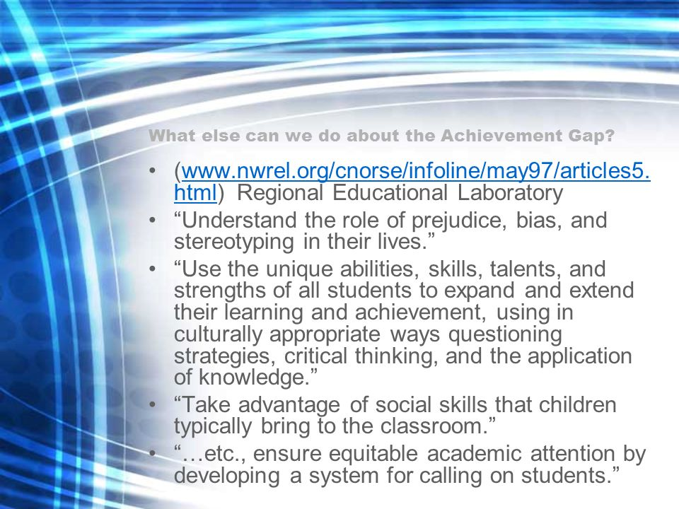 What else can we do about the Achievement Gap. (www.nwrel.org/cnorse/infoline/may97/articles5.