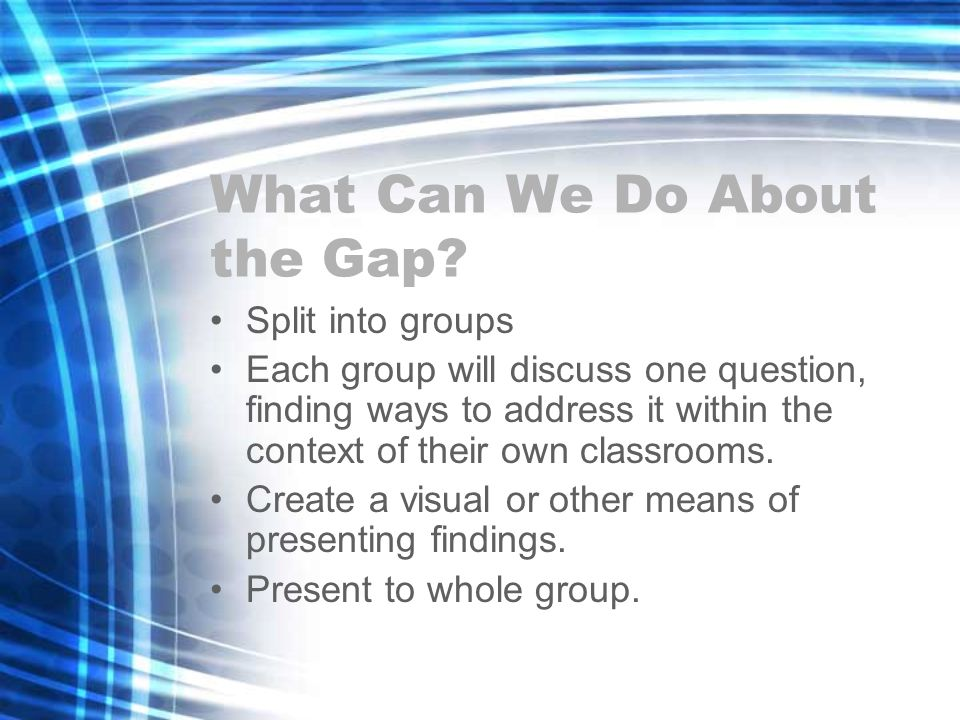 Split into groups Each group will discuss one question, finding ways to address it within the context of their own classrooms.