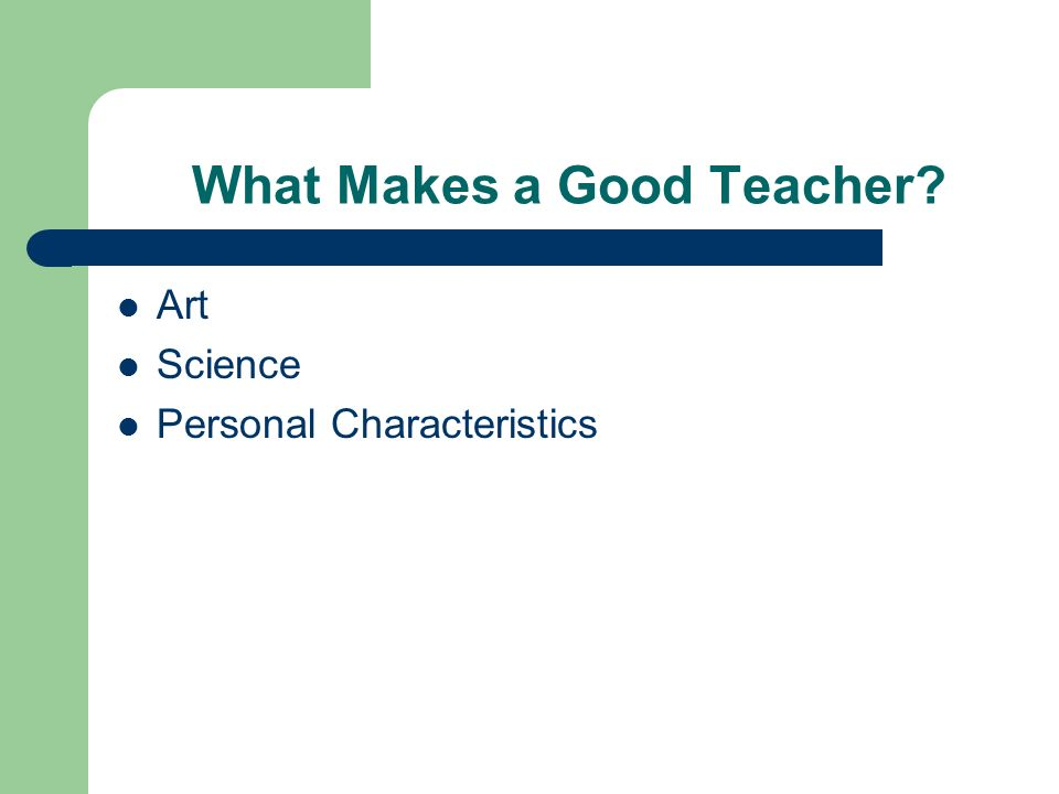 What Makes a Good Teacher? Art Science Personal Characteristics