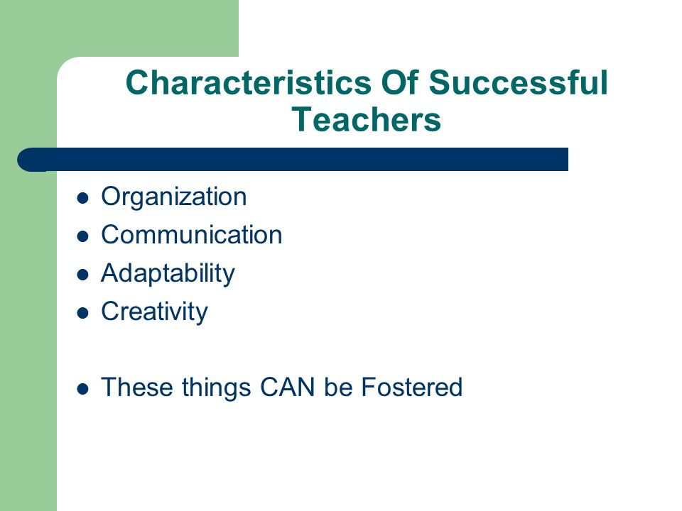 Characteristics Of Successful Teachers Organization Communication Adaptability Creativity These things CAN be Fostered