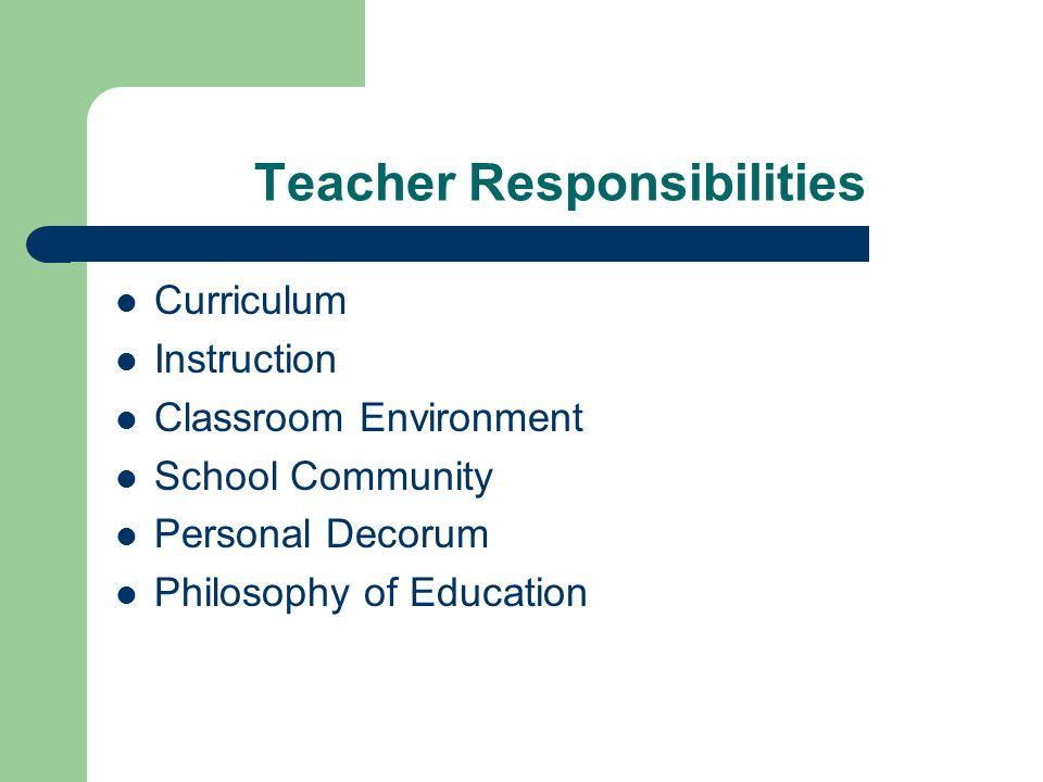 Teacher Responsibilities Curriculum Instruction Classroom Environment School Community Personal Decorum Philosophy of Education