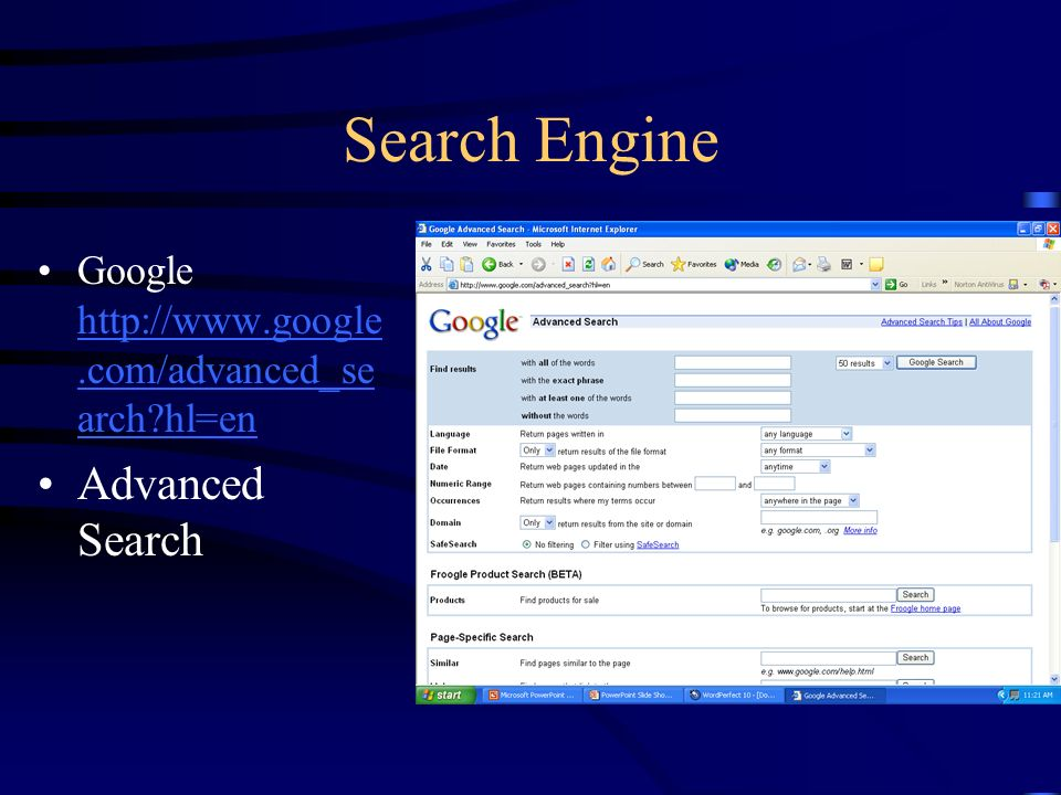 Search Engine Google http://www.google.com/advanced_se arch?hl=en http://www.google.com/advanced_se arch?hl=en Advanced Search