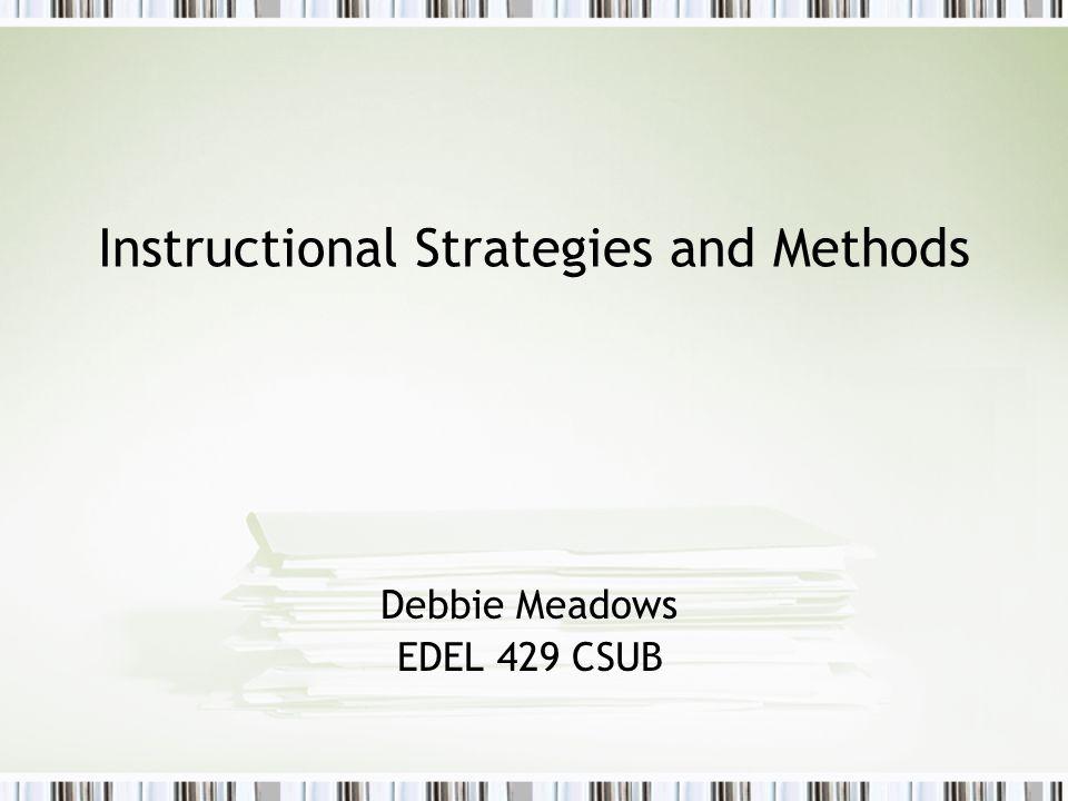 Instructional Strategies and Methods Debbie Meadows EDEL 429 CSUB