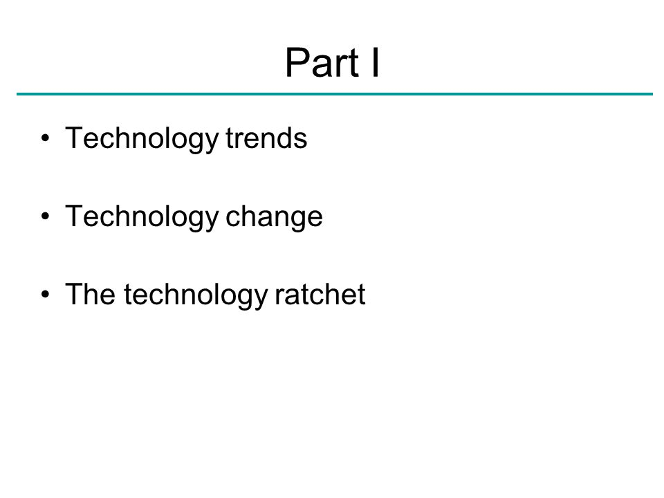 Part I Technology trends Technology change The technology ratchet