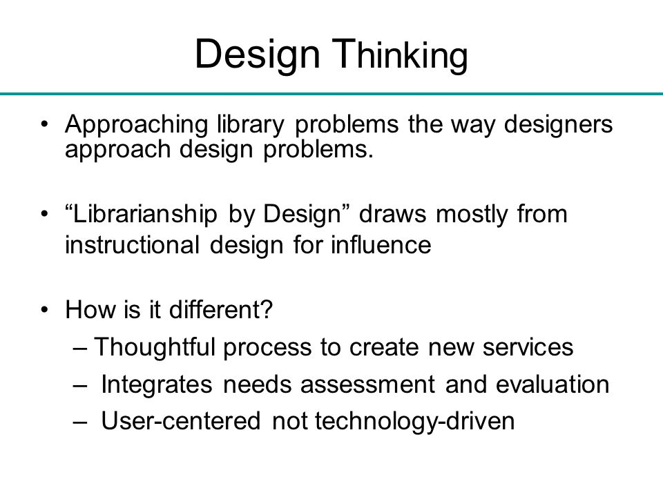 Design T hinking Approaching library problems the way designers approach design problems. Librarianship by Design draws mostly from instructional desi