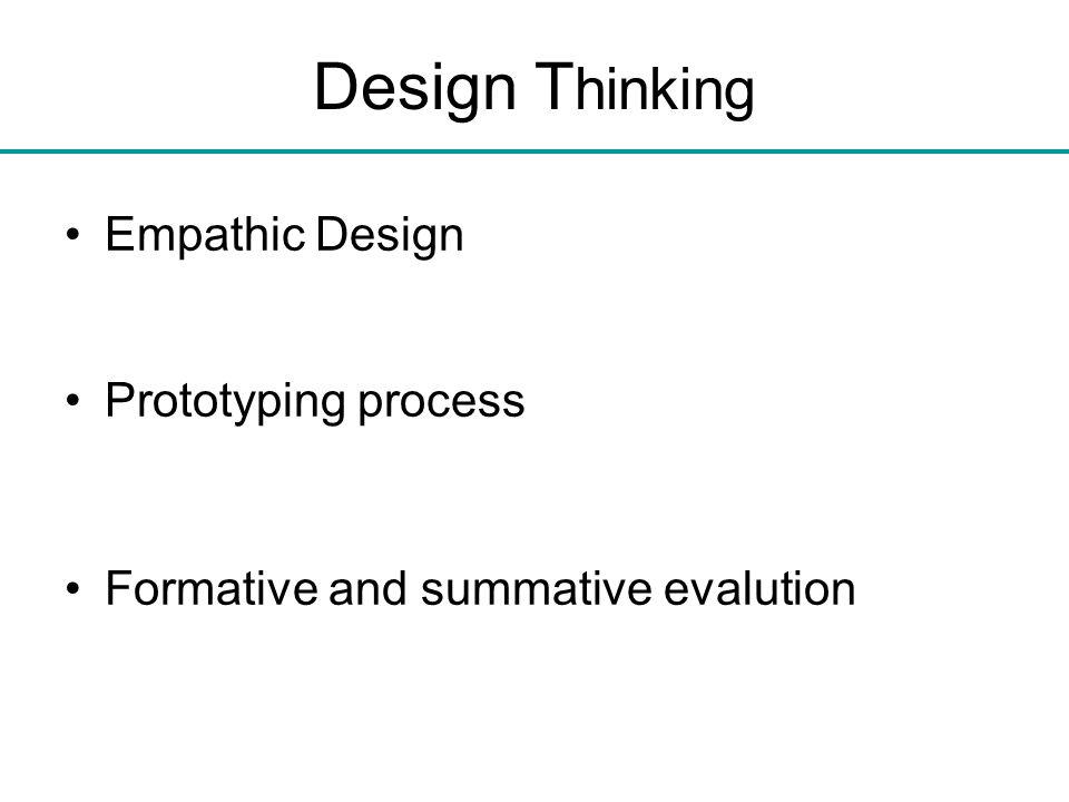 Design T hinking Empathic Design Prototyping process Formative and summative evalution