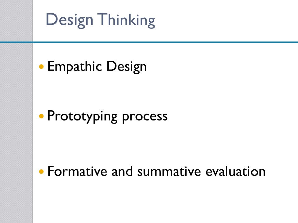 Design T hinking Empathic Design Prototyping process Formative and summative evaluation