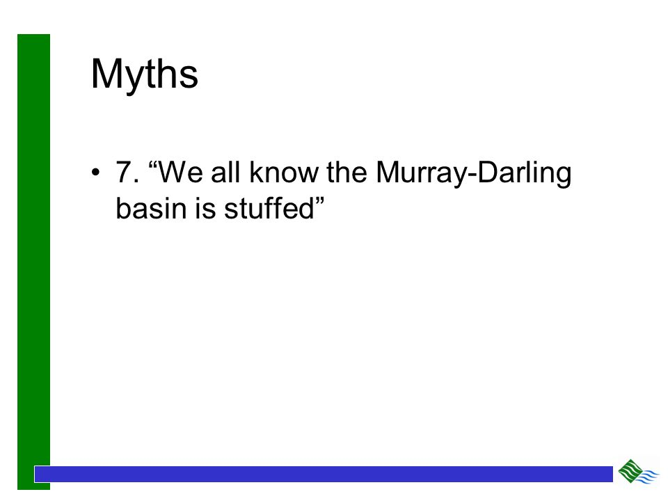 Myths 7. We all know the Murray-Darling basin is stuffed