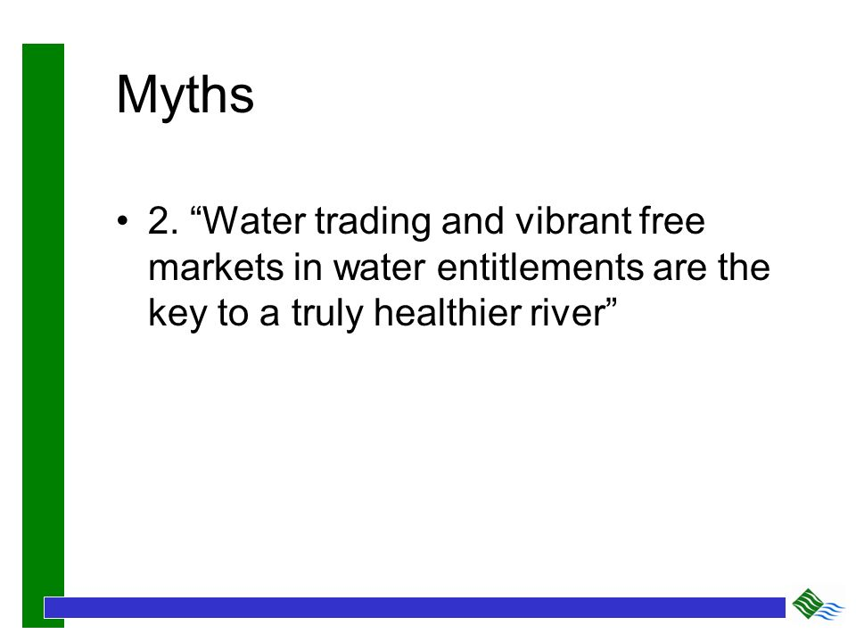 Myths 2. Water trading and vibrant free markets in water entitlements are the key to a truly healthier river