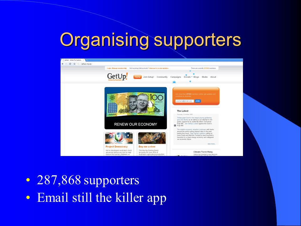 Organising supporters 287,868 supporters Email still the killer app