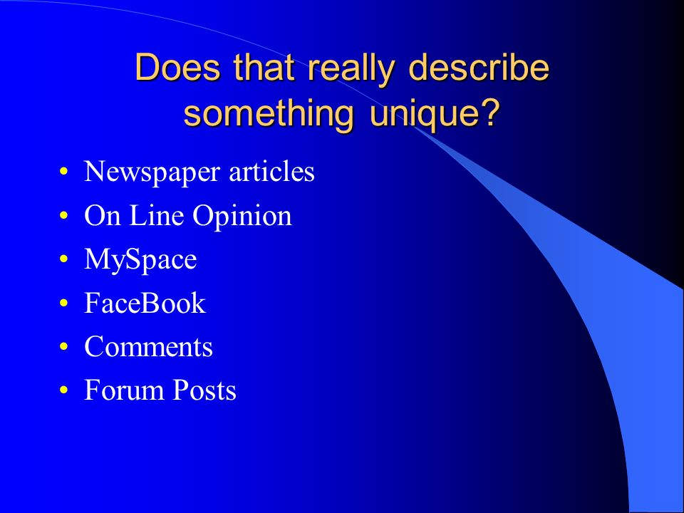 Does that really describe something unique? Newspaper articles On Line Opinion MySpace FaceBook Comments Forum Posts