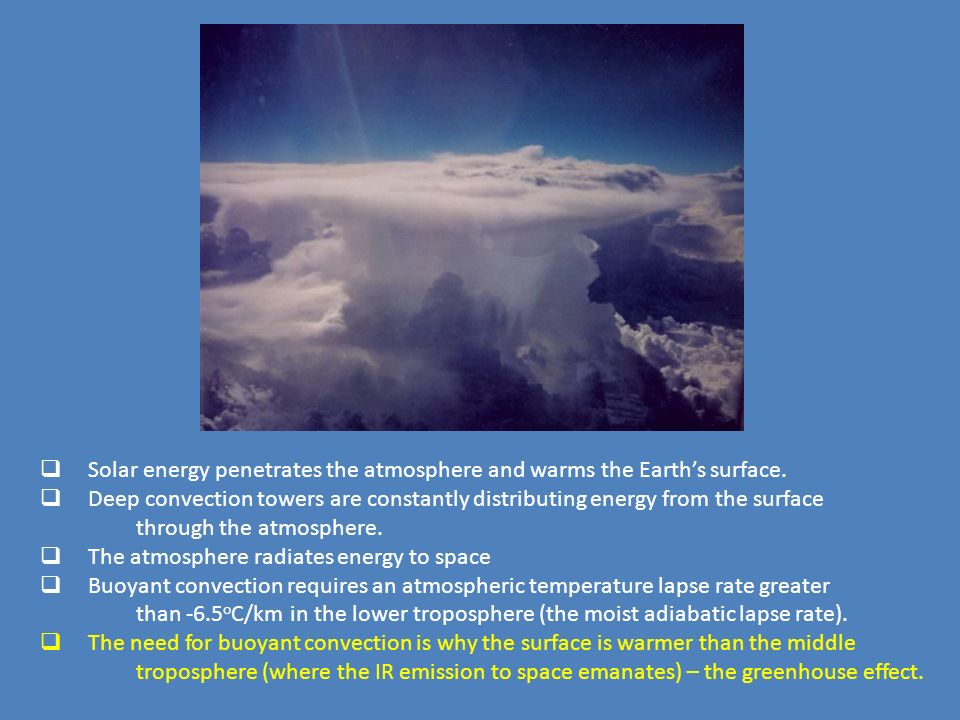 Solar energy penetrates the atmosphere and warms the Earths surface. Deep convection towers are constantly distributing energy from the surface throug